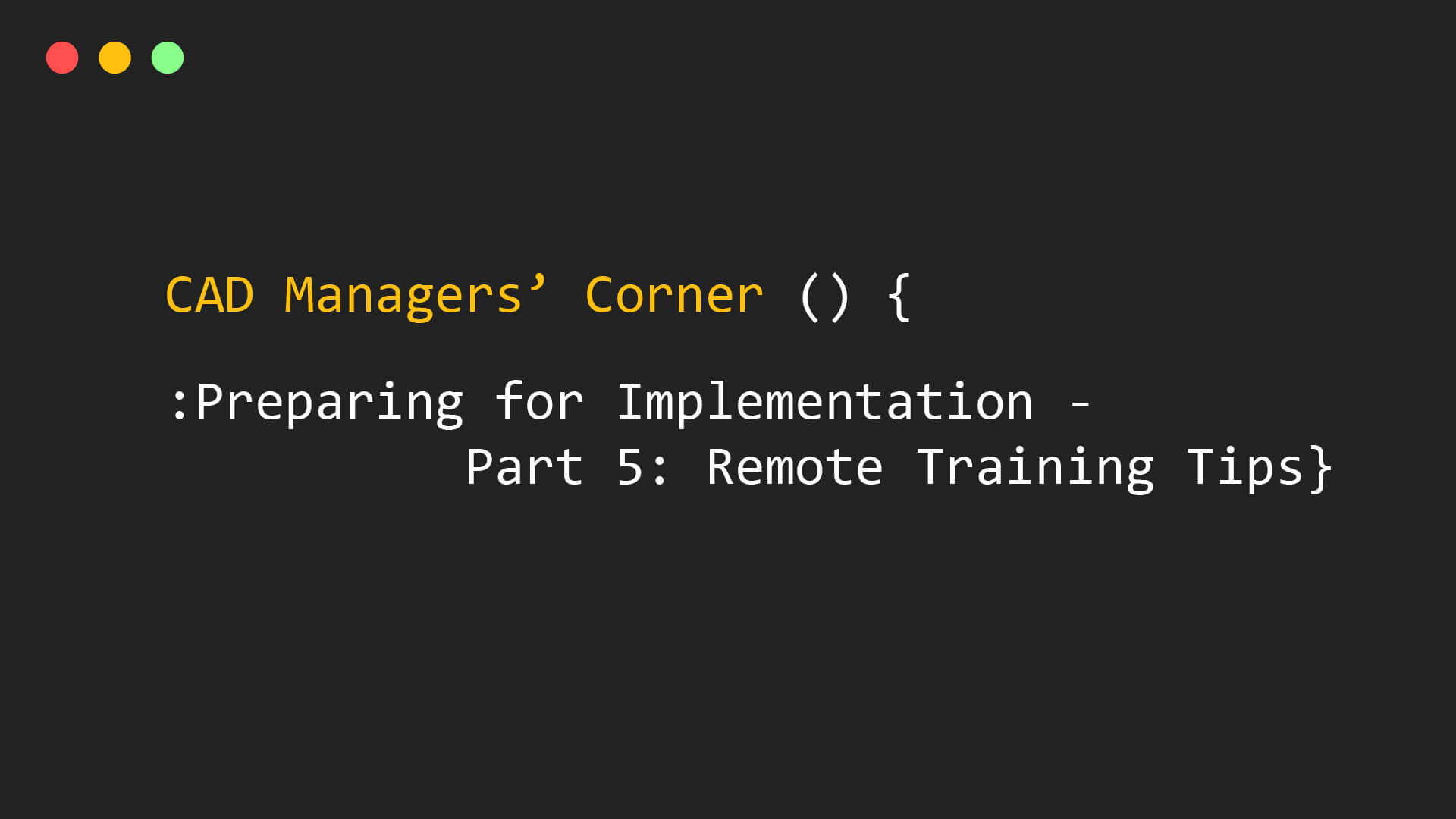 CAD Managers' Corner – Preparing for Implementation – Part 5: Remote Training Tips