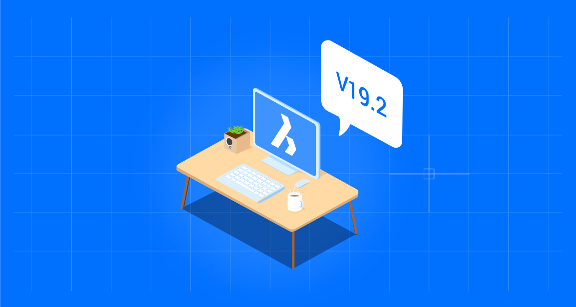 You spoke, we listened – BricsCAD V19.2