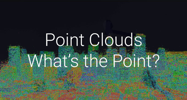 Point Clouds – 1: What's the point?
