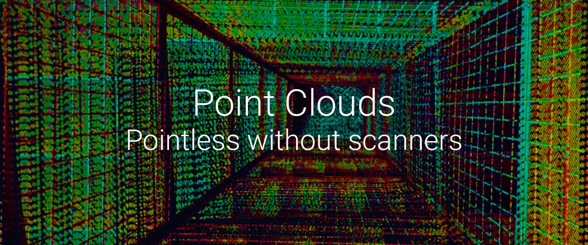 Point Clouds – 2: Pointless without scanners