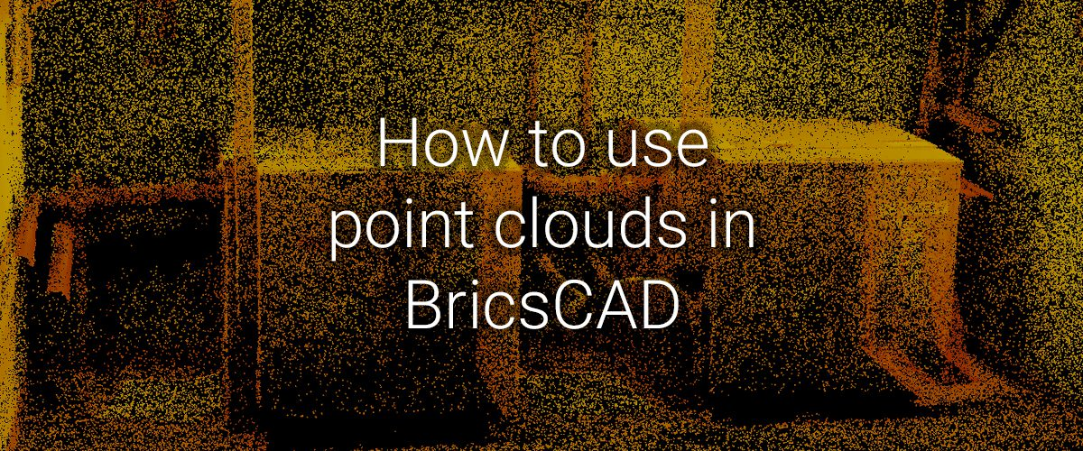 How to use point clouds in BricsCAD v19