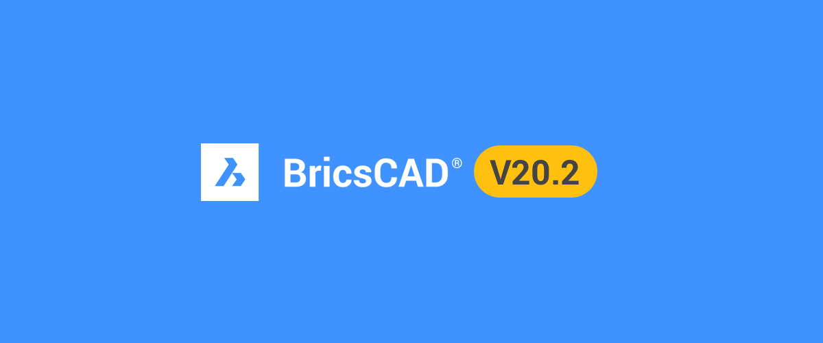 BricsCAD V20.2 is available now – download it today!